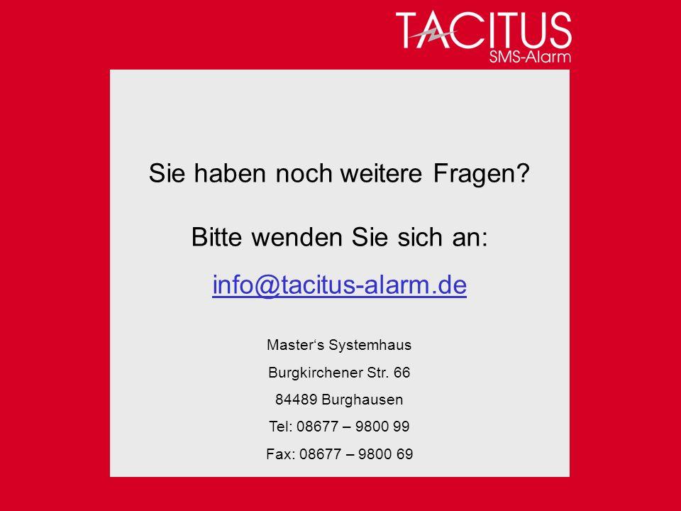 Sie haben noch weitere Fragen? Bitte wenden Sie sich an: info@tacitus-alarm.de Masters Systemhaus Burgkirchener Str. 66 84489 Burghausen Tel: 08677 –