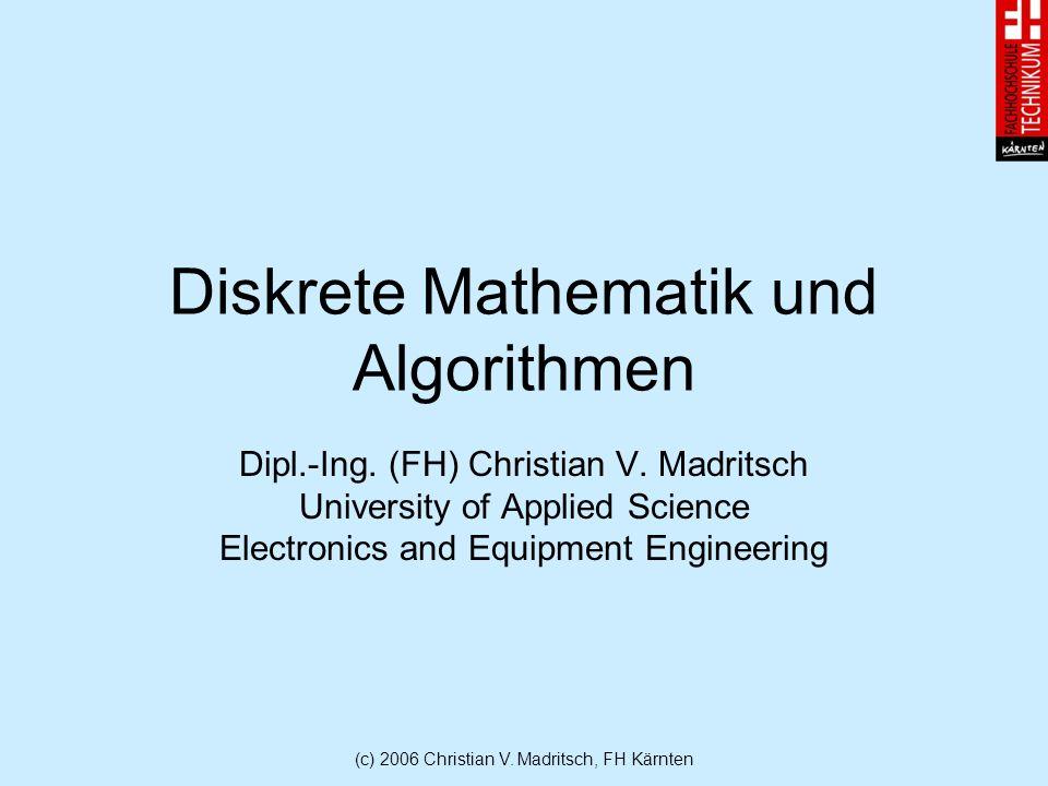 (c) 2006 Christian V. Madritsch, FH Kärnten Diskrete Mathematik und Algorithmen Dipl.-Ing.