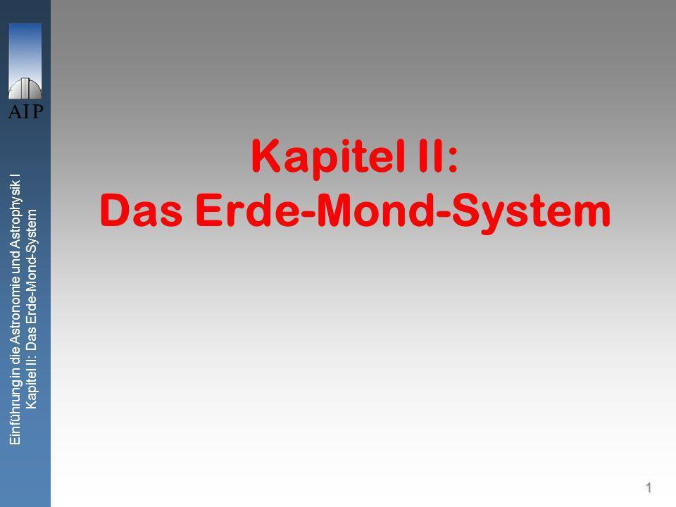Einführung in die Astronomie und Astrophysik I Kapitel II: Das Erde-Mond-System 1 Kapitel II: Das Erde-Mond-System