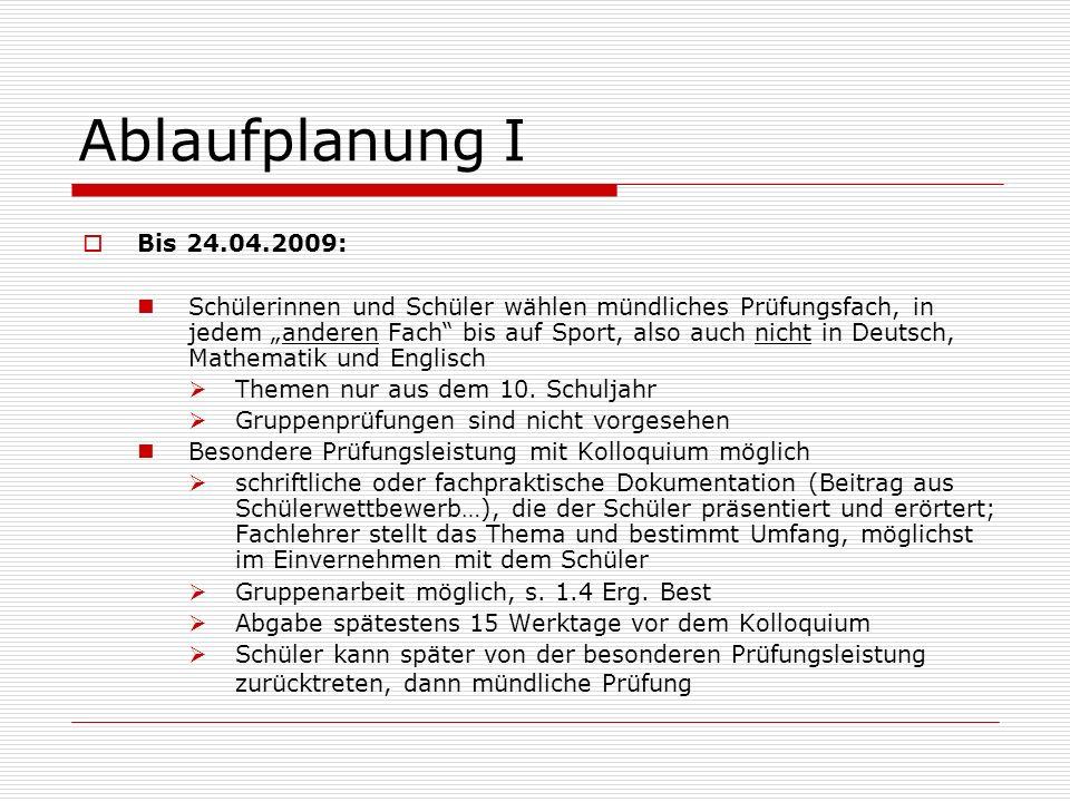 Ablaufplanung I Bis 24.04.2009: Schülerinnen und Schüler wählen mündliches Prüfungsfach, in jedem anderen Fach bis auf Sport, also auch nicht in Deutsch, Mathematik und Englisch Themen nur aus dem 10.