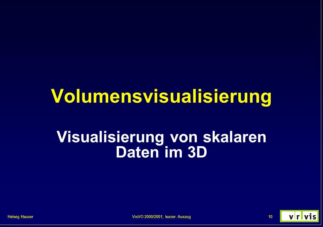 Helwig Hauser 10VisVO 2000/2001, kurzer Auszug Volumensvisualisierung Visualisierung von skalaren Daten im 3D