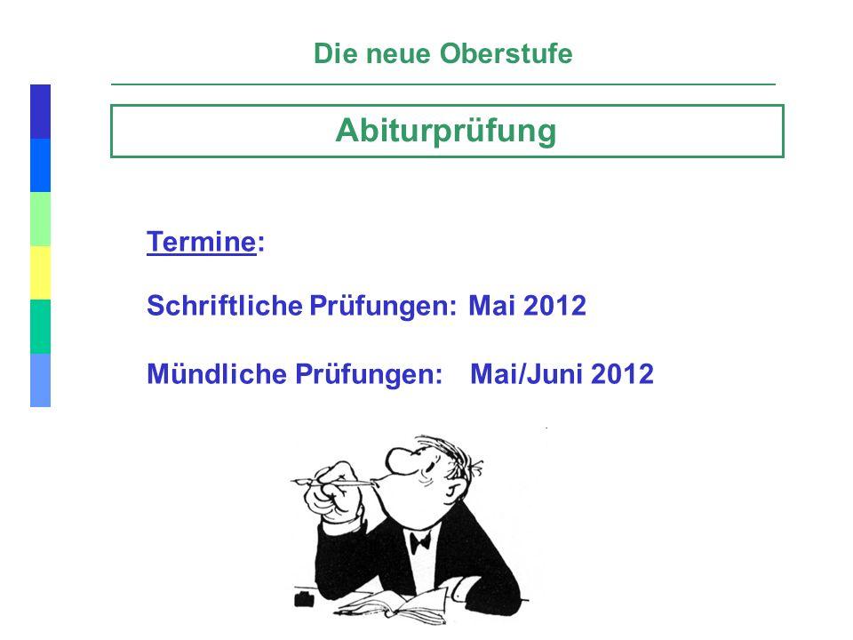 Die neue Oberstufe Abiturprüfung Termine: Schriftliche Prüfungen: Mai 2012 Mündliche Prüfungen: Mai/Juni 2012