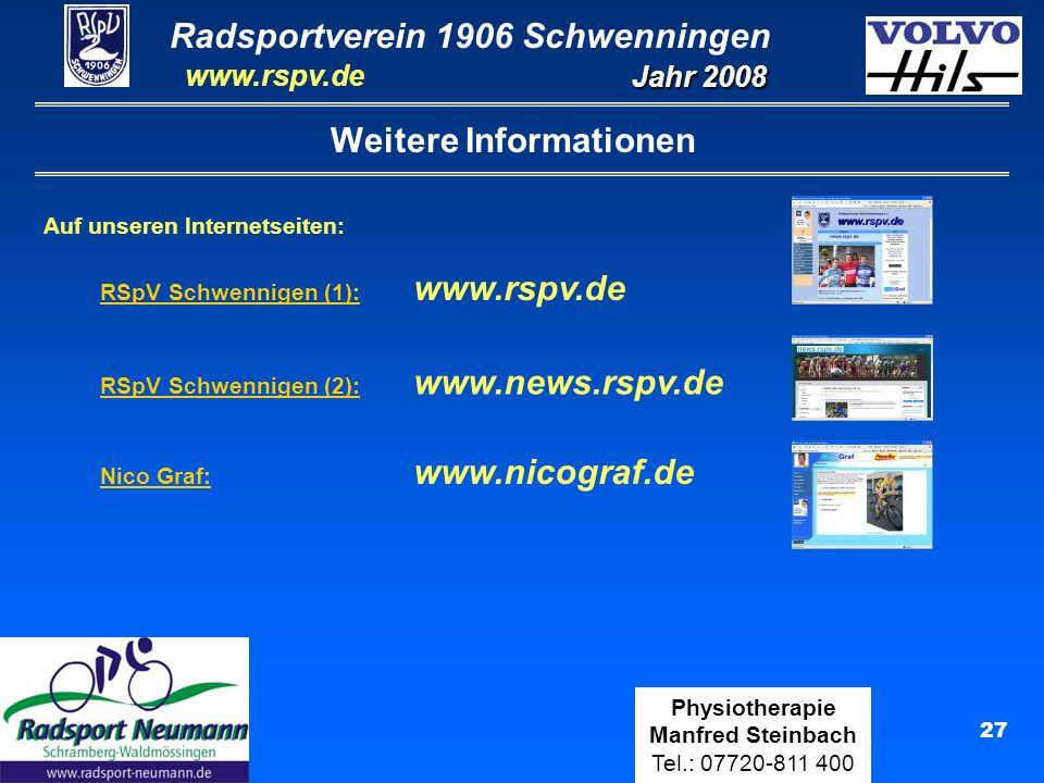 Radsportverein 1906 Schwenningen Jahr 2008 www.rspv.de Physiotherapie Manfred Steinbach Tel.: 07720-811 400 27 RSpV Schwennigen (1): www.rspv.de Weitere Informationen Auf unseren Internetseiten: RSpV Schwennigen (2): www.news.rspv.de Nico Graf: www.nicograf.de