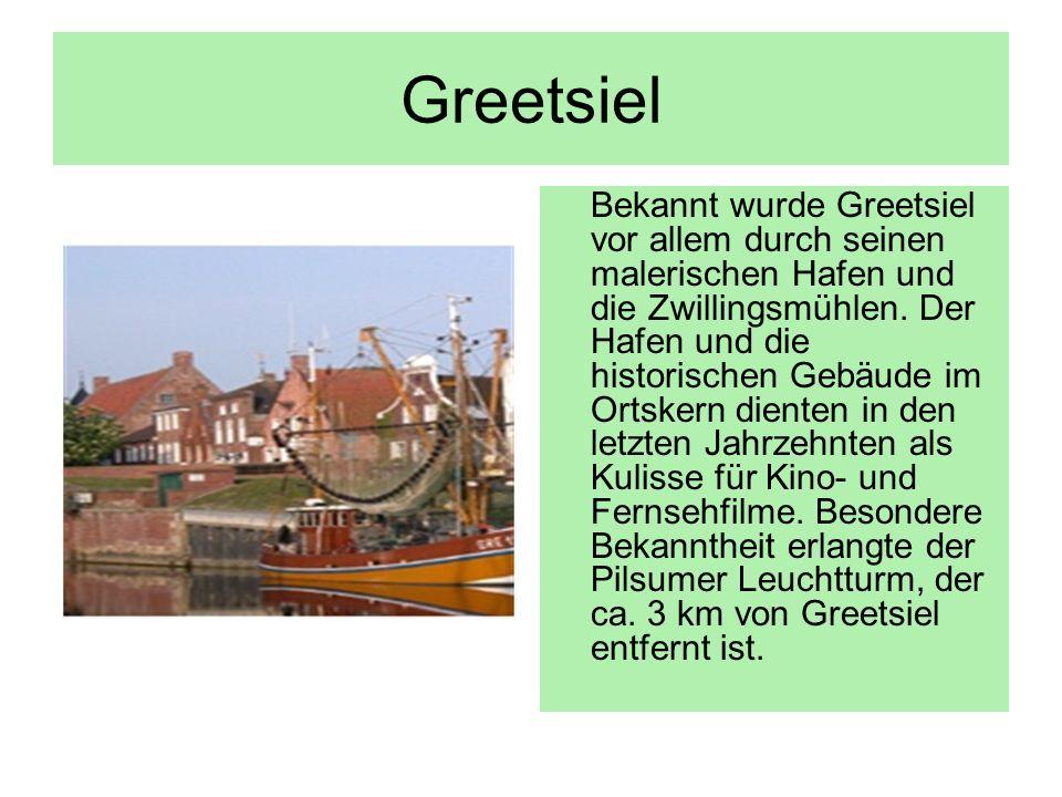 Greetsiel Bekannt wurde Greetsiel vor allem durch seinen malerischen Hafen und die Zwillingsmühlen. Der Hafen und die historischen Gebäude im Ortskern