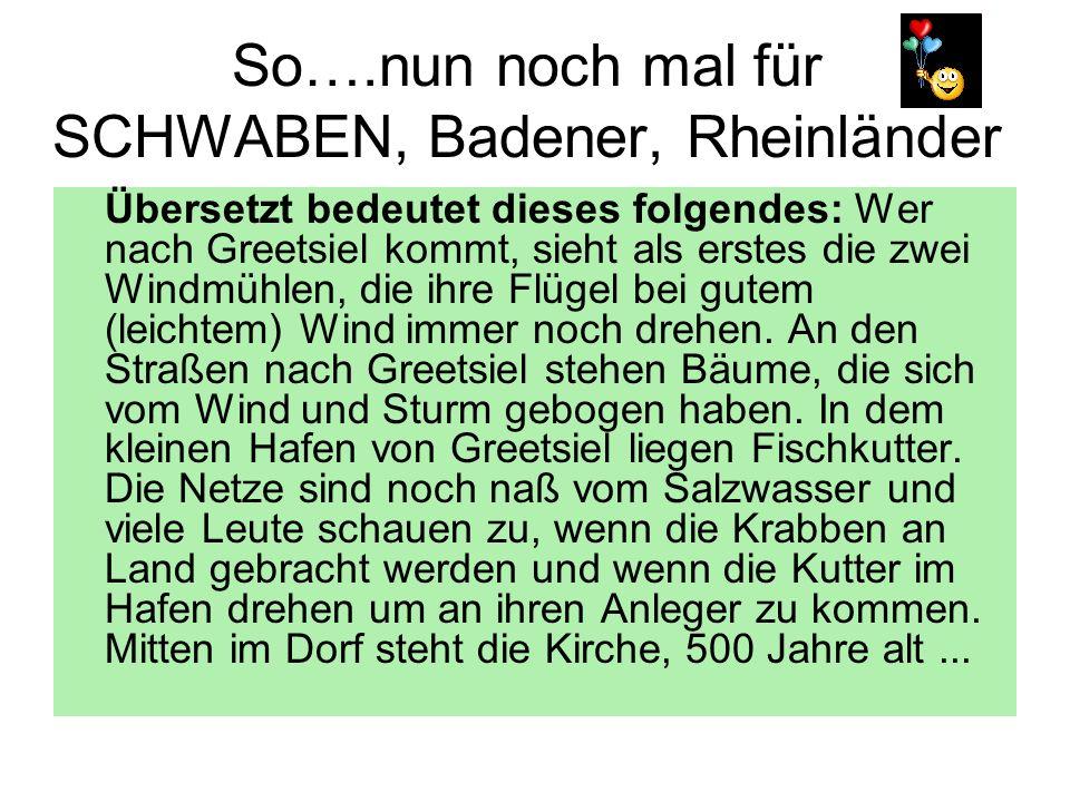 So….nun noch mal für SCHWABEN, Badener, Rheinländer Übersetzt bedeutet dieses folgendes: Wer nach Greetsiel kommt, sieht als erstes die zwei Windmühle