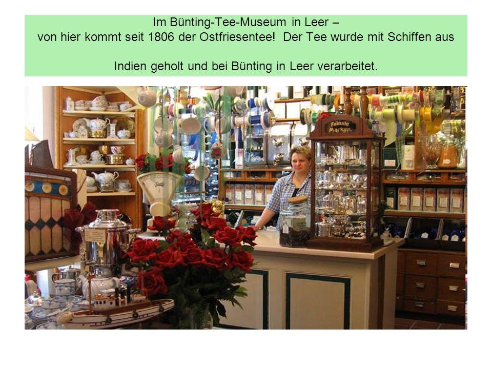 Im Bünting-Tee-Museum in Leer – von hier kommt seit 1806 der Ostfriesentee! Der Tee wurde mit Schiffen aus Indien geholt und bei Bünting in Leer verar