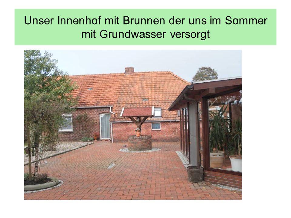 Unser Innenhof mit Brunnen der uns im Sommer mit Grundwasser versorgt