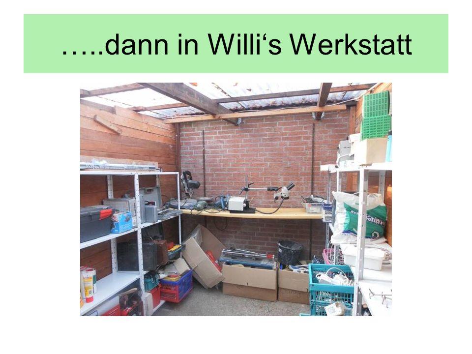 …..dann in Willis Werkstatt