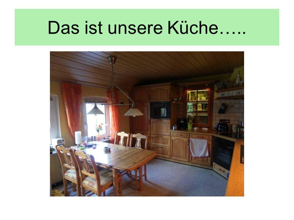 Das ist unsere Küche…..