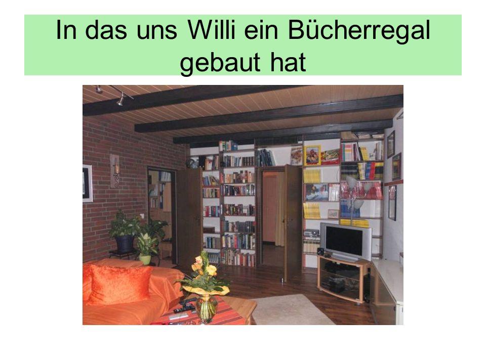 In das uns Willi ein Bücherregal gebaut hat