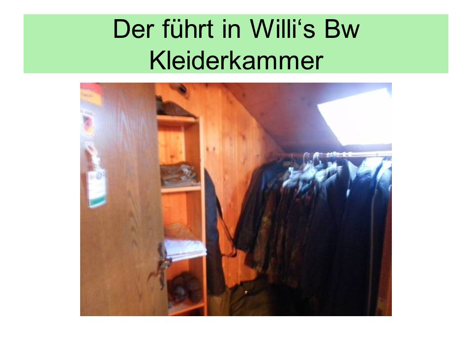 Der führt in Willis Bw Kleiderkammer