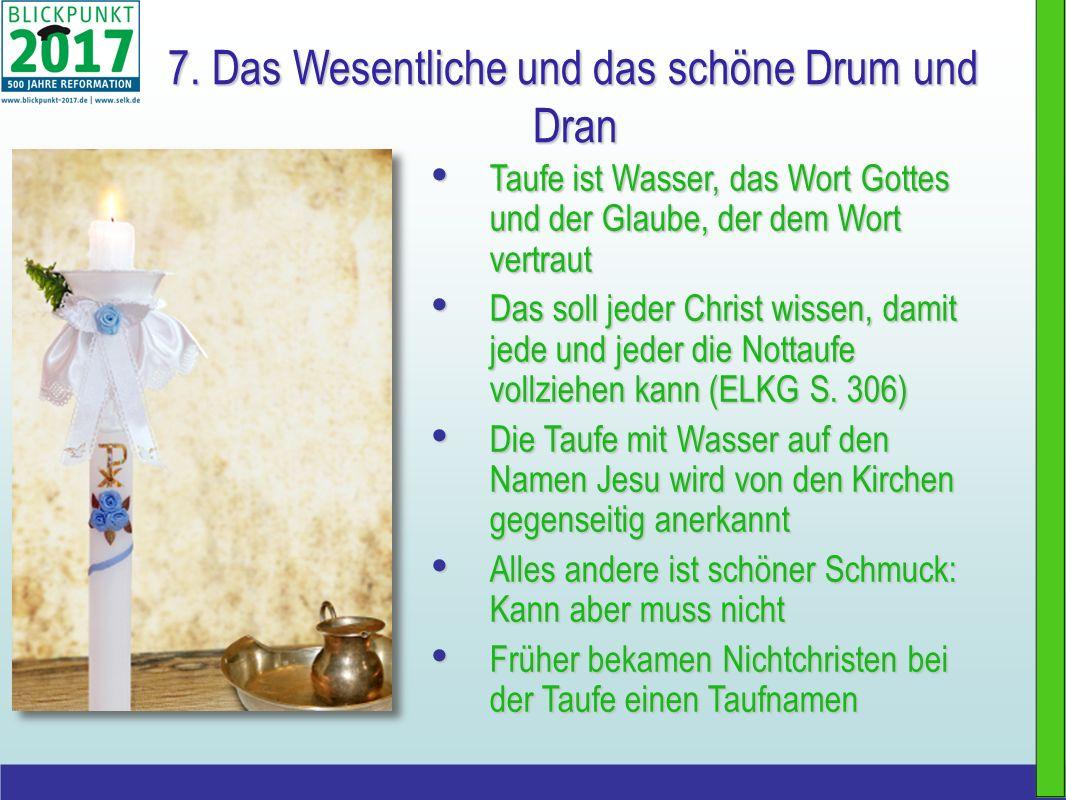 7. Das Wesentliche und das schöne Drum und Dran Taufe ist Wasser, das Wort Gottes und der Glaube, der dem Wort vertraut Taufe ist Wasser, das Wort Got