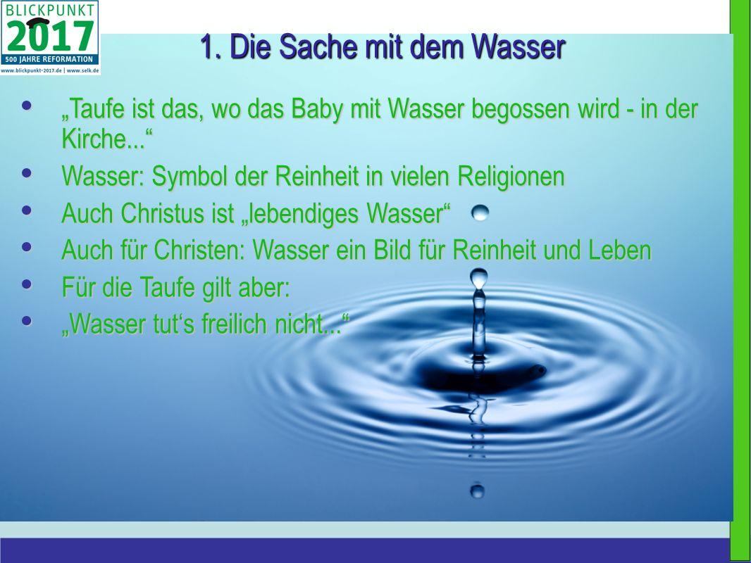 1. Die Sache mit dem Wasser Taufe ist das, wo das Baby mit Wasser begossen wird - in der Kirche... Taufe ist das, wo das Baby mit Wasser begossen wird