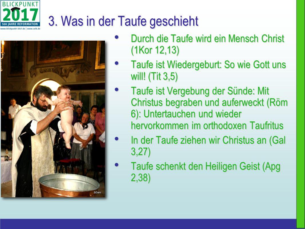 3. Was in der Taufe geschieht Durch die Taufe wird ein Mensch Christ (1Kor 12,13) Durch die Taufe wird ein Mensch Christ (1Kor 12,13) Taufe ist Wieder