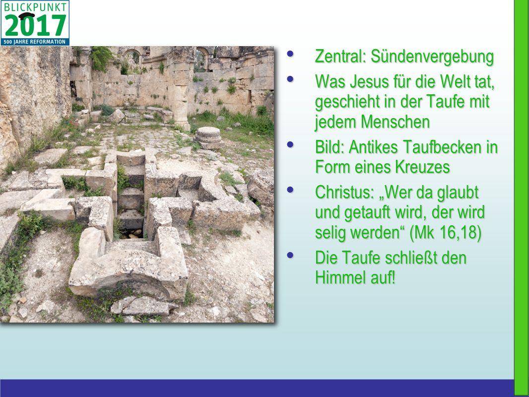 Zentral: Sündenvergebung Zentral: Sündenvergebung Was Jesus für die Welt tat, geschieht in der Taufe mit jedem Menschen Was Jesus für die Welt tat, ge