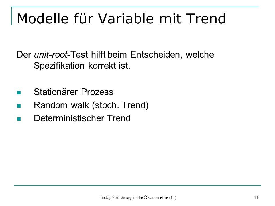 Hackl, Einführung in die Ökonometrie (14) 11 Modelle für Variable mit Trend Der unit-root-Test hilft beim Entscheiden, welche Spezifikation korrekt is