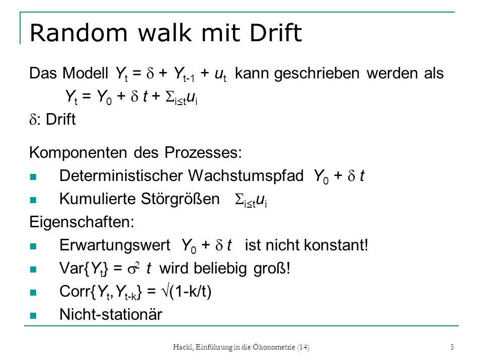 Hackl, Einführung in die Ökonometrie (14) 5 Random walk mit Drift Das Modell Y t = + Y t-1 + u t kann geschrieben werden als Y t = Y 0 + t + it u i :
