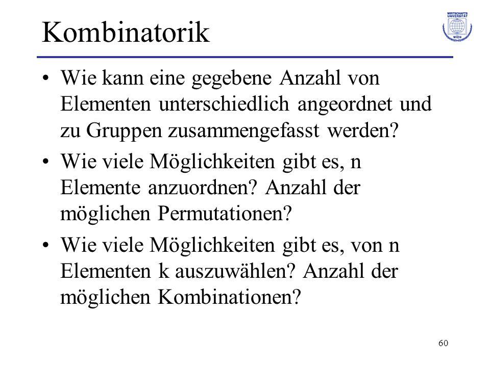 60 Kombinatorik Wie kann eine gegebene Anzahl von Elementen unterschiedlich angeordnet und zu Gruppen zusammengefasst werden? Wie viele Möglichkeiten