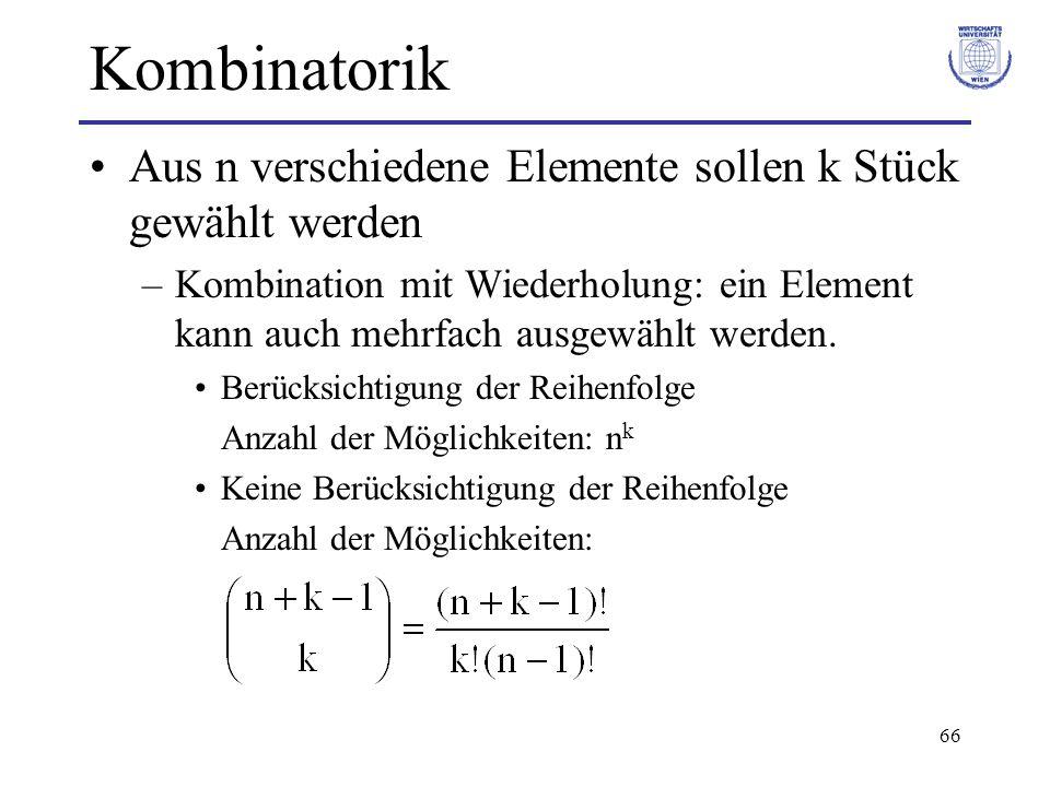66 Kombinatorik Aus n verschiedene Elemente sollen k Stück gewählt werden –Kombination mit Wiederholung: ein Element kann auch mehrfach ausgewählt wer