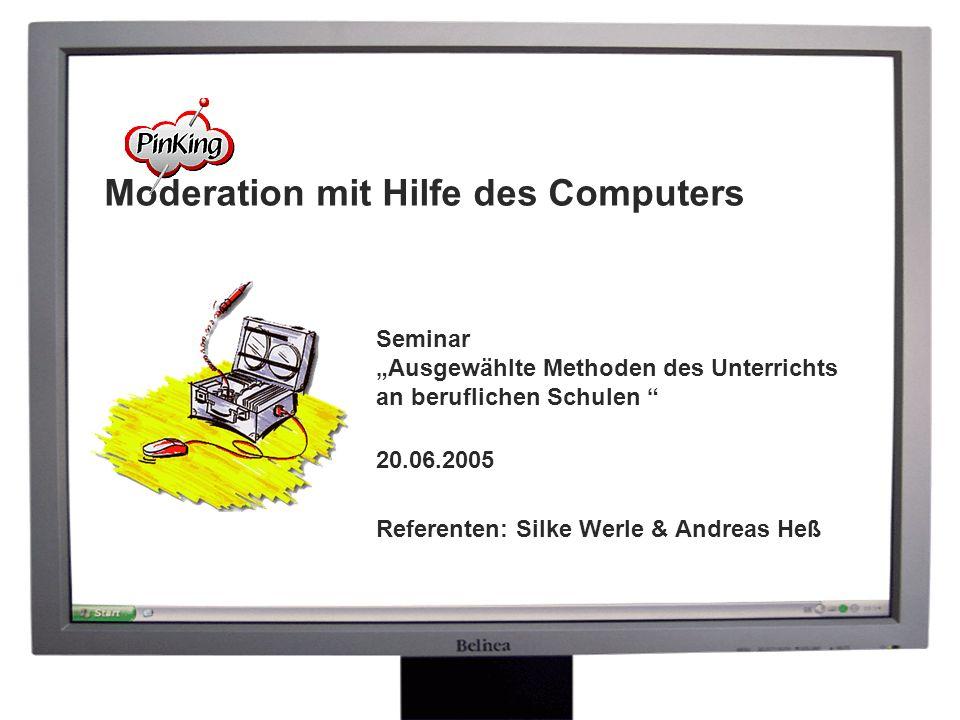 Moderation mit Hilfe des Computers Seminar Ausgewählte Methoden des Unterrichts an beruflichen Schulen 20.06.2005 Referenten: Silke Werle & Andreas He