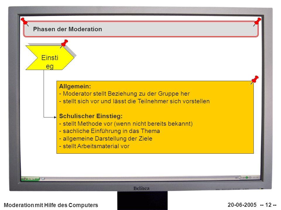 Moderation mit Hilfe des Computers 20-06-2005 -- 12 -- Phasen der Moderation Einsti eg Allgemein: - Moderator stellt Beziehung zu der Gruppe her - ste