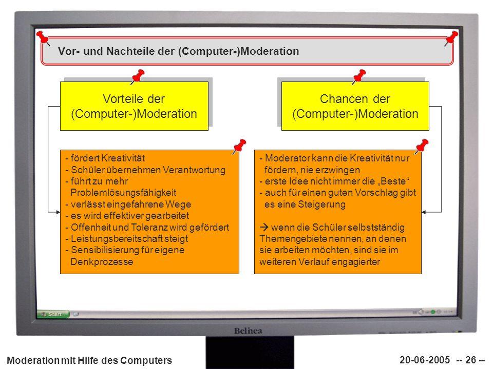 Moderation mit Hilfe des Computers 20-06-2005 -- 26 -- Vor- und Nachteile der (Computer-)Moderation Vorteile der (Computer-)Moderation Chancen der (Co