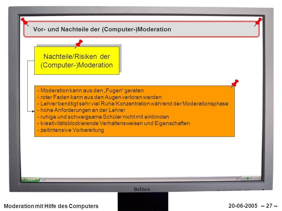 Moderation mit Hilfe des Computers 20-06-2005 -- 27 -- Vor- und Nachteile der (Computer-)Moderation Nachteile/Risiken der (Computer-)Moderation - Mode