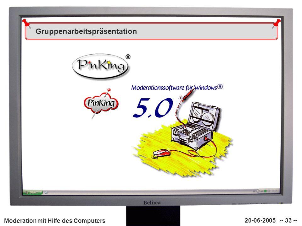 Moderation mit Hilfe des Computers 20-06-2005 -- 33 -- Gruppenarbeitspräsentation