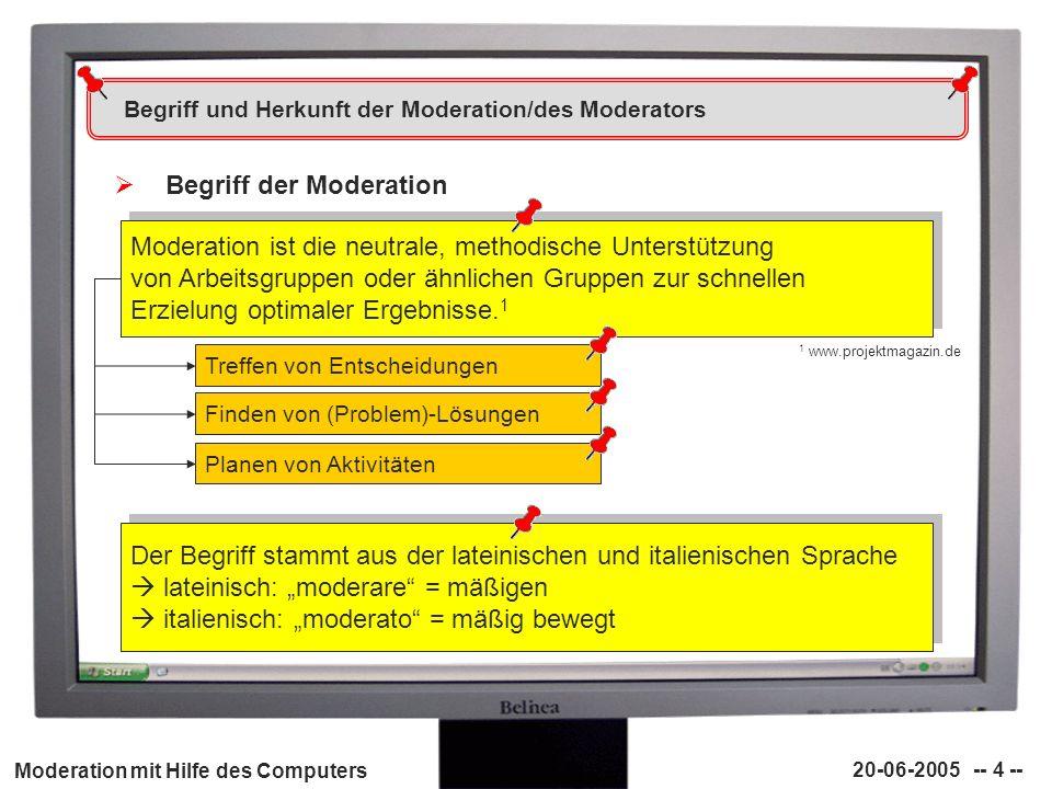 Moderation mit Hilfe des Computers 20-06-2005 -- 15 -- Phasen der Moderation Erge bnis- orient ie- rung - Mit Hilfe des Moderators werden die Ergebnisse zu den Themen gegliedert - eine konkrete Lösung zu den Themen wird gefunden