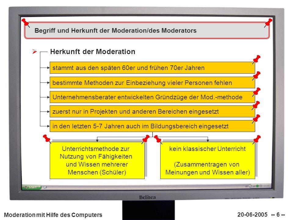 Moderation mit Hilfe des Computers 20-06-2005 -- 27 -- Vor- und Nachteile der (Computer-)Moderation Nachteile/Risiken der (Computer-)Moderation - Moderation kann aus den Fugen geraten - roter Faden kann aus den Augen verloren werden - Lehrer benötigt sehr viel Ruhe/Konzentration während der Moderationsphase - hohe Anforderungen an der Lehrer - ruhige und schweigsame Schüler nicht mit einbinden - kreativitätsblockierende Verhaltensweisen und Eigenschaften - zeitintensive Vorbereitung