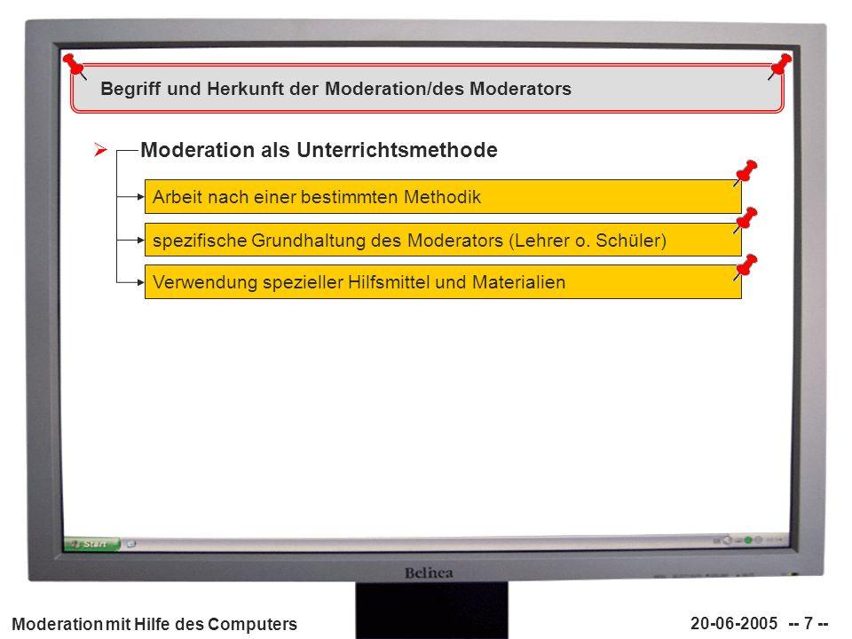 Moderation mit Hilfe des Computers 20-06-2005 -- 7 -- Begriff und Herkunft der Moderation/des Moderators Moderation als Unterrichtsmethode Arbeit nach
