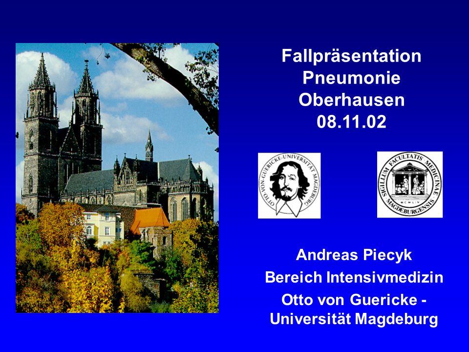 Fallpräsentation Pneumonie Oberhausen 08.11.02 Andreas Piecyk Bereich Intensivmedizin Otto von Guericke - Universität Magdeburg