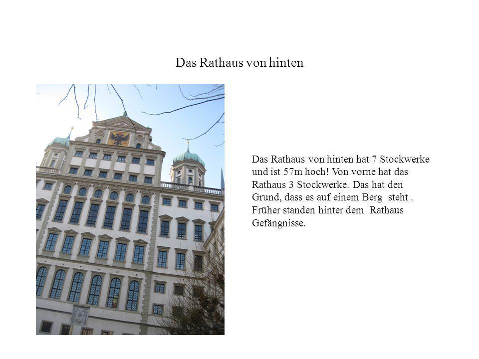 Das Rathaus von hinten Das Rathaus von hinten hat 7 Stockwerke und ist 57m hoch! Von vorne hat das Rathaus 3 Stockwerke. Das hat den Grund, dass es au