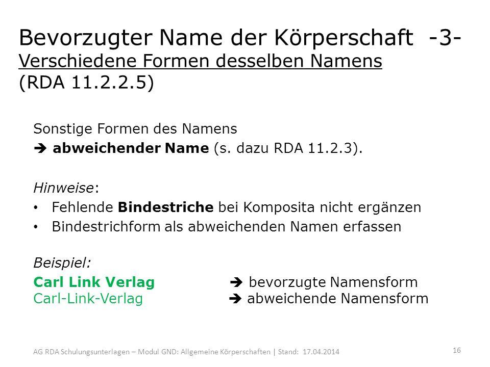 AG RDA Schulungsunterlagen – Modul GND: Allgemeine Körperschaften | Stand: 17.04.2014 Sonstige Formen des Namens abweichender Name (s.