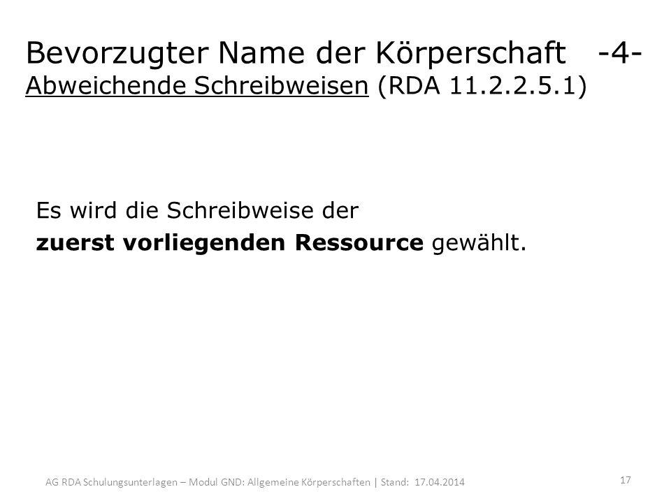 AG RDA Schulungsunterlagen – Modul GND: Allgemeine Körperschaften | Stand: 17.04.2014 Es wird die Schreibweise der zuerst vorliegenden Ressource gewählt.