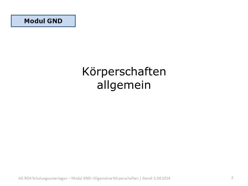 AG RDA Schulungsunterlagen – Modul GND: Allgemeine Körperschaften | Stand: 1.04.2014 Körperschaften allgemein Modul GND 2