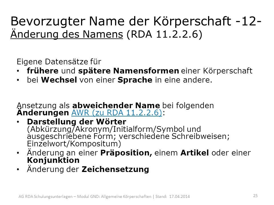 AG RDA Schulungsunterlagen – Modul GND: Allgemeine Körperschaften | Stand: 17.04.2014 Eigene Datensätze für frühere und spätere Namensformen einer Körperschaft bei Wechsel von einer Sprache in eine andere.