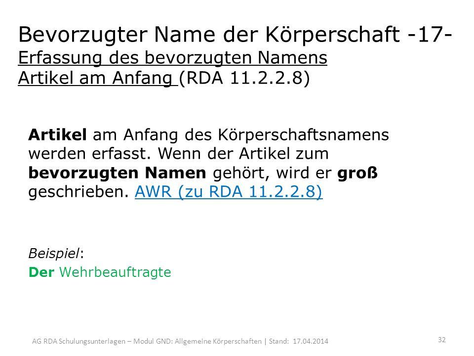 AG RDA Schulungsunterlagen – Modul GND: Allgemeine Körperschaften | Stand: 17.04.2014 Artikel am Anfang des Körperschaftsnamens werden erfasst.