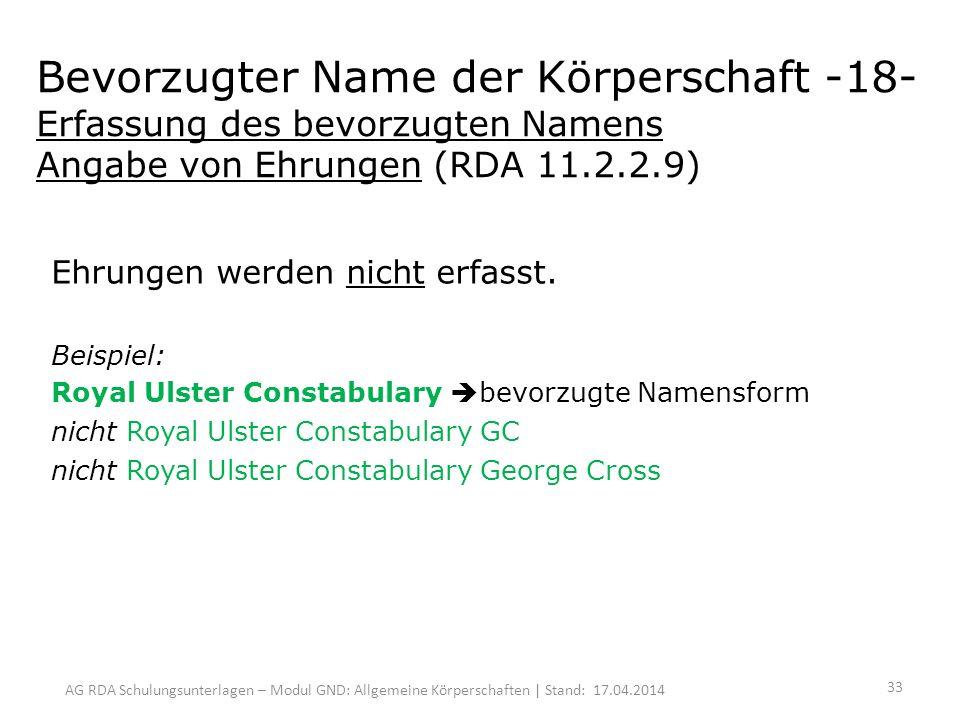 AG RDA Schulungsunterlagen – Modul GND: Allgemeine Körperschaften | Stand: 17.04.2014 Ehrungen werden nicht erfasst.
