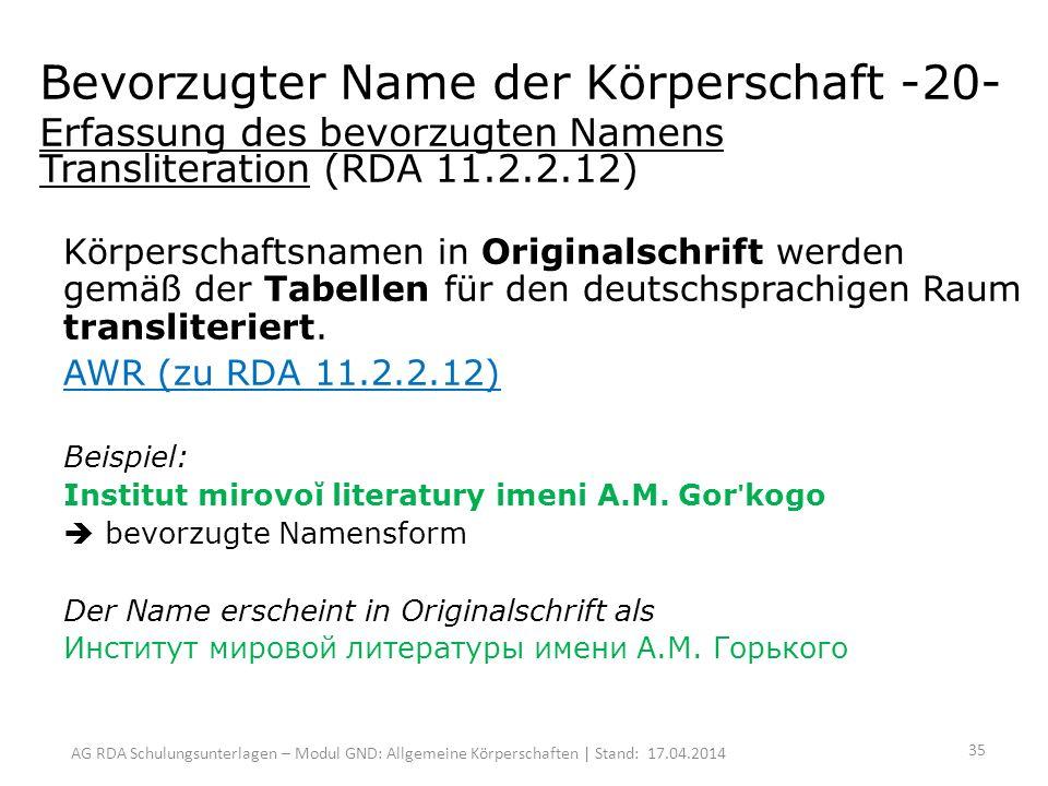AG RDA Schulungsunterlagen – Modul GND: Allgemeine Körperschaften | Stand: 17.04.2014 Körperschaftsnamen in Originalschrift werden gemäß der Tabellen für den deutschsprachigen Raum transliteriert.