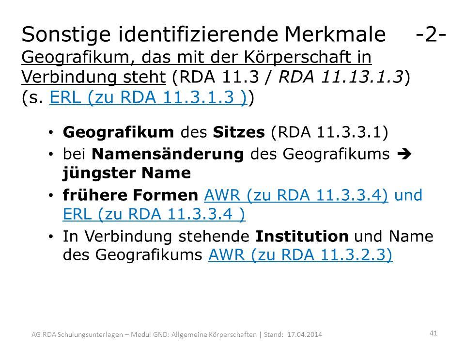 AG RDA Schulungsunterlagen – Modul GND: Allgemeine Körperschaften | Stand: 17.04.2014 Sonstige identifizierende Merkmale -2- Geografikum, das mit der Körperschaft in Verbindung steht (RDA 11.3 / RDA 11.13.1.3) (s.