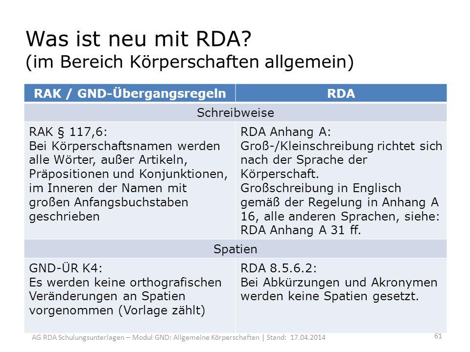 AG RDA Schulungsunterlagen – Modul GND: Allgemeine Körperschaften | Stand: 17.04.2014 Was ist neu mit RDA.
