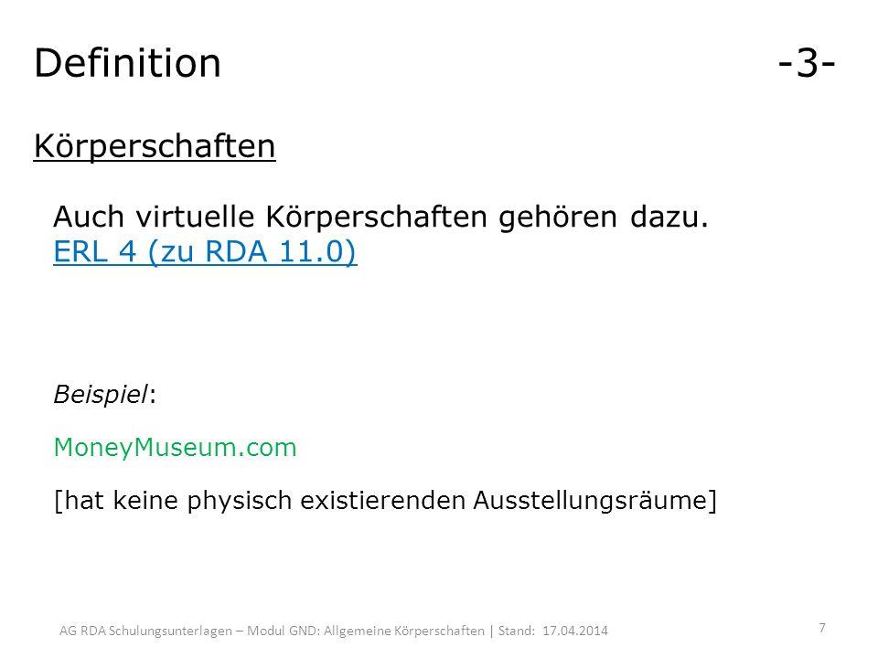 AG RDA Schulungsunterlagen – Modul GND: Allgemeine Körperschaften | Stand: 17.04.2014 Auch virtuelle Körperschaften gehören dazu.