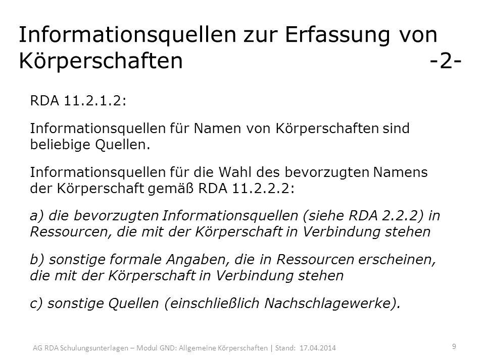 AG RDA Schulungsunterlagen – Modul GND: Allgemeine Körperschaften | Stand: 17.04.2014 Informationsquellen zur Erfassung von Körperschaften -2- RDA 11.2.1.2: Informationsquellen für Namen von Körperschaften sind beliebige Quellen.