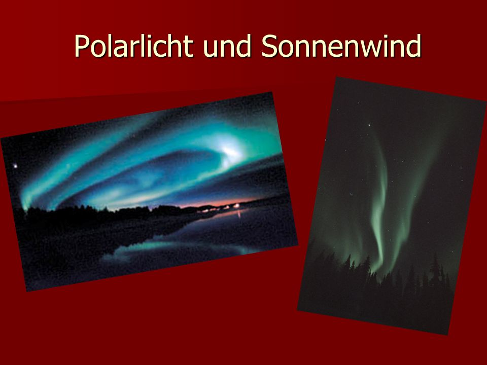 Polarlicht und Sonnenwind Polarlicht und Sonnenwind
