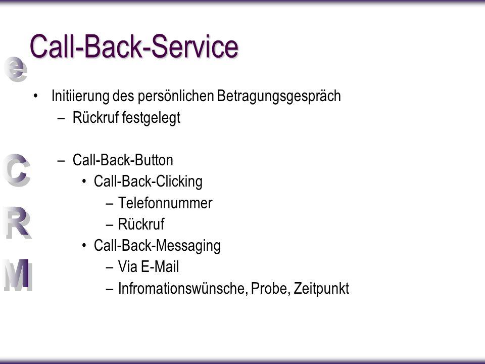 Call-Back-Service Initiierung des persönlichen Betragungsgespräch –Rückruf festgelegt –Call-Back-Button Call-Back-Clicking –Telefonnummer –Rückruf Call-Back-Messaging –Via E-Mail –Infromationswünsche, Probe, Zeitpunkt