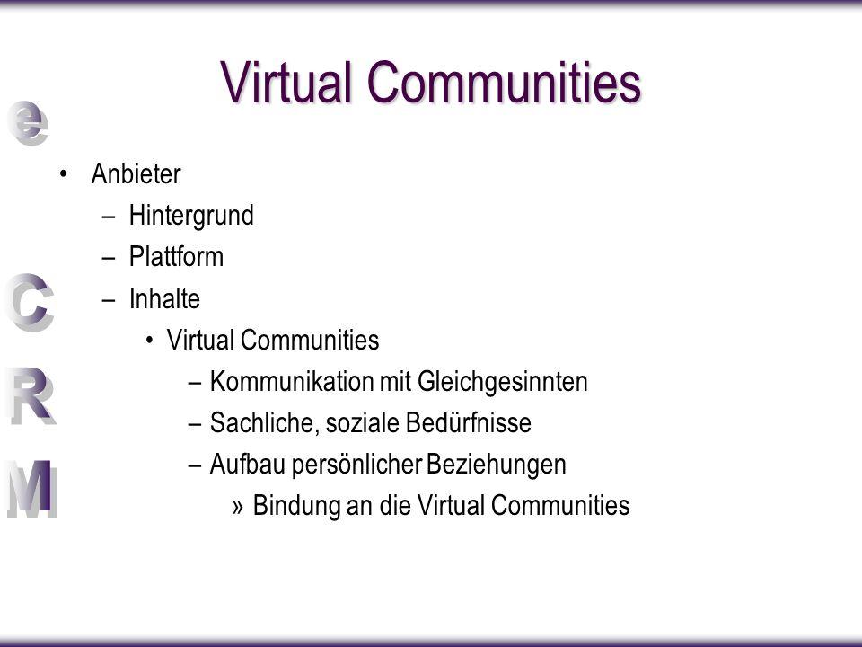 Virtual Communities Anbieter –Hintergrund –Plattform –Inhalte Virtual Communities –Kommunikation mit Gleichgesinnten –Sachliche, soziale Bedürfnisse –Aufbau persönlicher Beziehungen »Bindung an die Virtual Communities
