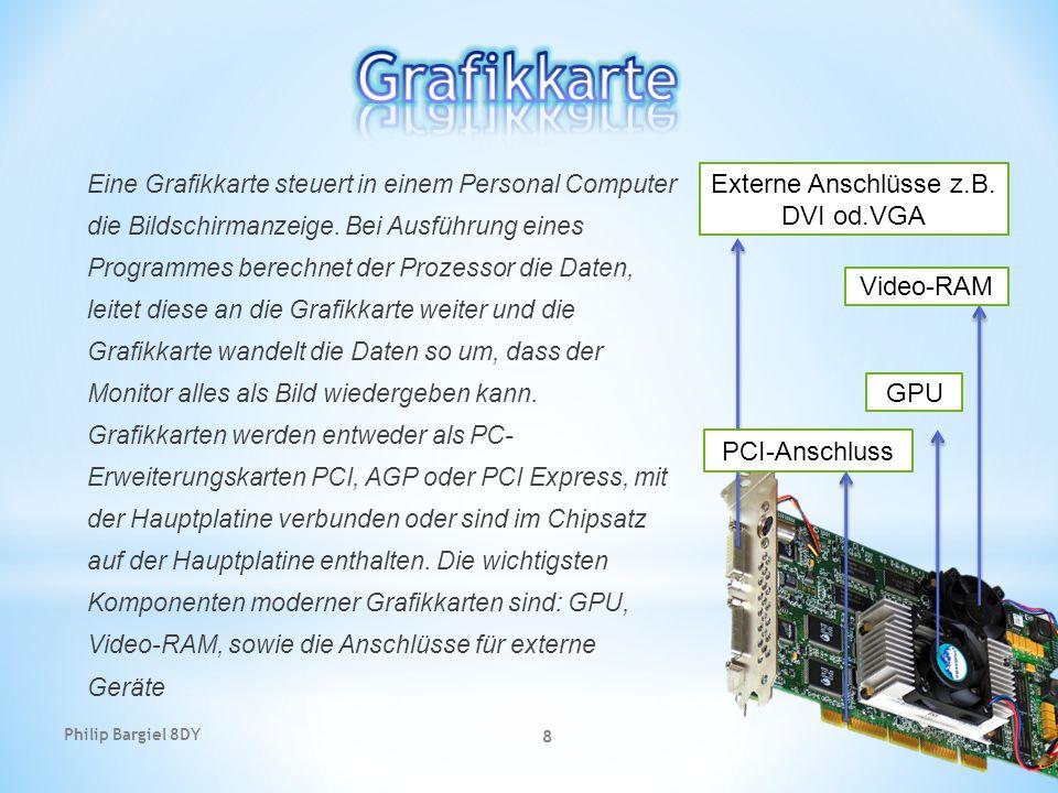 Philip Bargiel 8DY 8 Eine Grafikkarte steuert in einem Personal Computer die Bildschirmanzeige. Bei Ausführung eines Programmes berechnet der Prozesso