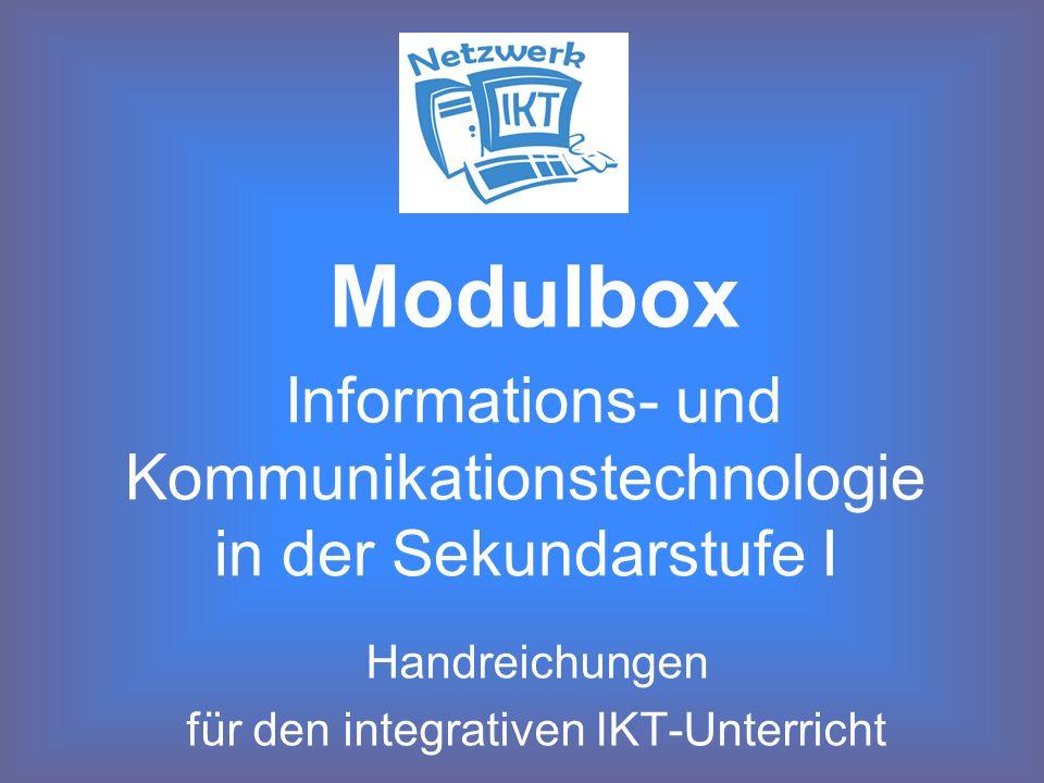 Informations- und Kommunikationstechnologie in der Sekundarstufe I Handreichungen für den integrativen IKT-Unterricht Modulbox