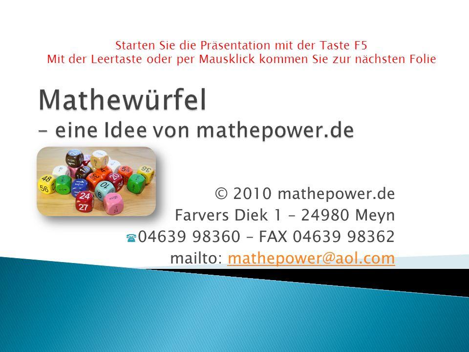 © 2010 mathepower.de Farvers Diek 1 – 24980 Meyn 04639 98360 – FAX 04639 98362 mailto: mathepower@aol.commathepower@aol.com Starten Sie die Präsentation mit der Taste F5 Mit der Leertaste oder per Mausklick kommen Sie zur nächsten Folie